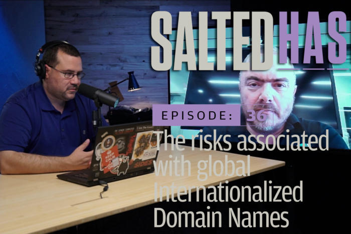 The risks associated with global Internationalized Domain Names | Salted Hash Ep 36